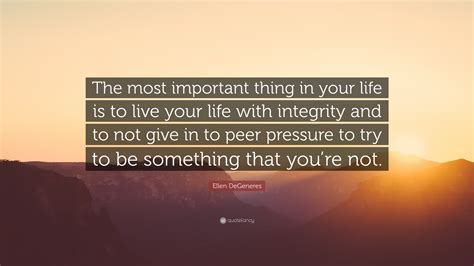 What Is Important To You In Your by Degeneres Quote The Most Important Thing In Your