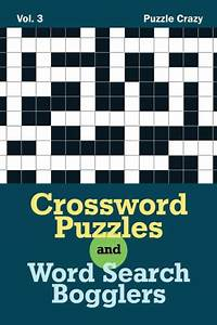 Crossword Puzzles And Word Search Bogglers Vol  3 By