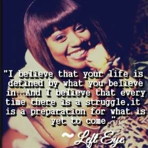 "Lisa ""Left... Famous Left Eye Quotes"