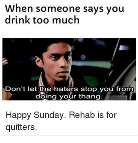 Rehab Meme - 25 best memes about rehab is for quitters rehab is for quitters memes
