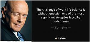 Stephen Covey quote: The challenge of work-life balance is ...