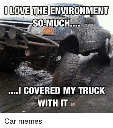 Powerstroke Memes - i love the environment somuch i covered my truck with it car memes cars meme on sizzle