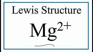 How To Draw The Mg2  Lewis Dot Structure