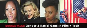Google Talks: Gender & Racial Gaps In Film + Tech 3/4/17 ...