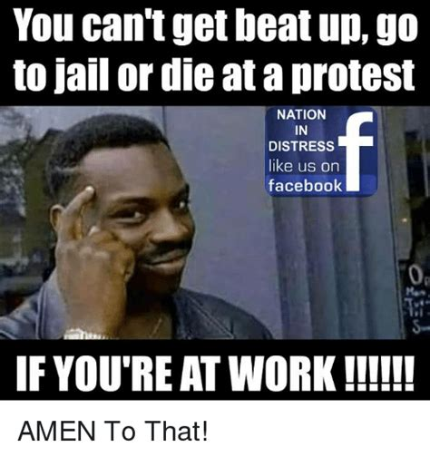Facebook Jail Memes - you can tget beat up go to jail or die at a protest nation in distress like us on facebook if
