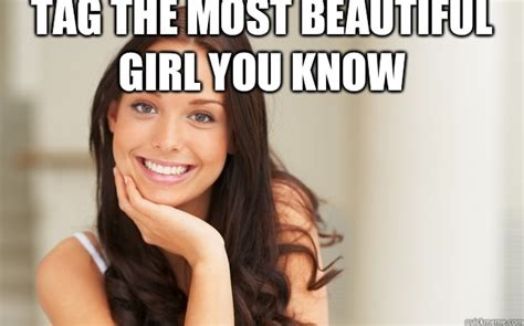 Beautiful Girl Meme - tag the most beautiful girl you know good girl gina quickmeme