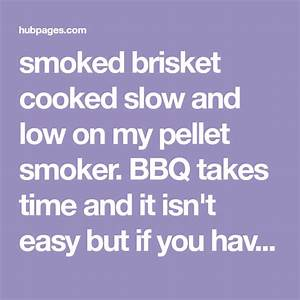 Slow And Low Smoked Brisket Cooking Instructions