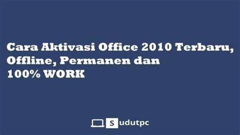 Cara aktivasi ms office 2010 offline permanen. √ Cara Aktivasi Office 2010 Terbaru, Offline, Permanen WORK