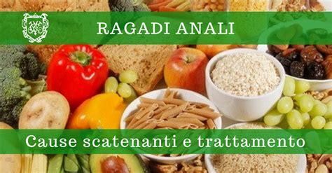 ragadi anali alimentazione ragadi anali fattori scatenanti e trattamento