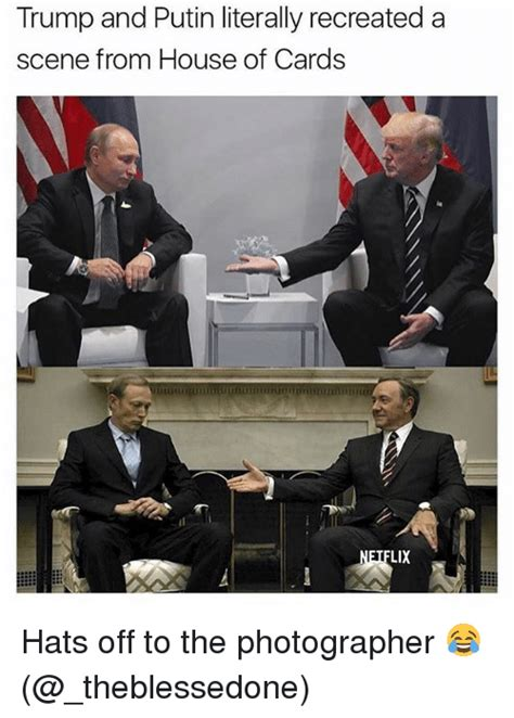 House Of Cards Meme - trump and putin literally recreated a scene from house of cards lix hats off to the photographer