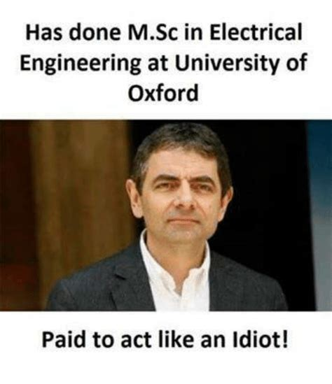 U Of M Memes - has done msc in electrical engineering at university of oxford paid to act like an idiot meme
