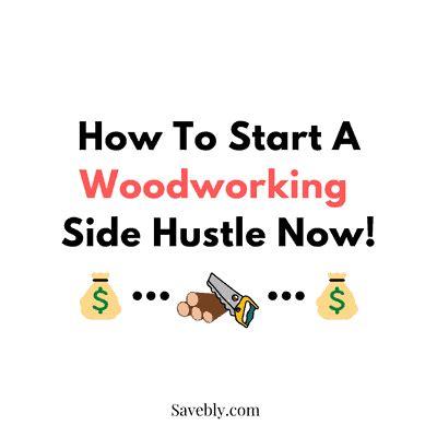 start  woodworking side hustle  money