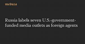 Russia labels seven U.S.-government-funded media outlets ...
