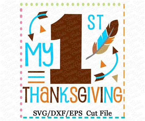 All thanksgiving turkey cuts projects cricut cutting file silhouette files thankful feather custom iron vinyl arrow gobble machines cameo scrapbook title cuttable designs frame here autumn blessed pumpkin split fall grateful give thanks free miss. My 1st Thanksgiving Cutting File SVG DXF EPS - Creative ...