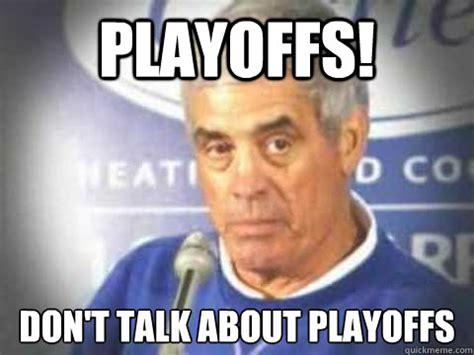 Playoffs Meme - playoffs don t talk about playoffs mora quickmeme