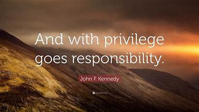 Kennedy Privilege John Responsibility Quote Quotes Goes