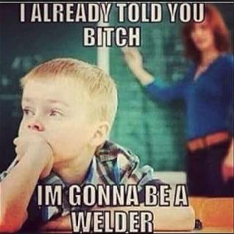 Welding Memes - the 25 best welder humor ideas on pinterest welding funny welders union and welding memes