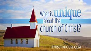 What is Unique About the Church of Christ? - House to ...