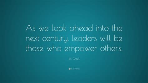 """Bill Gates Quote: """"As we look ahead into the next century ..."""