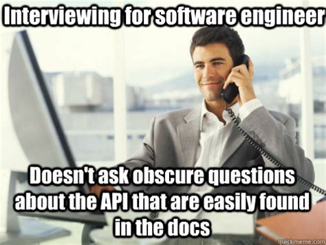 Software Meme - interviewing for software engineer doesn t ask obscure questions about the api that are easily