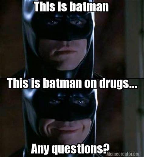Batman Meme Creator - meme creator this is batman this is batman on drugs any questions meme generator at