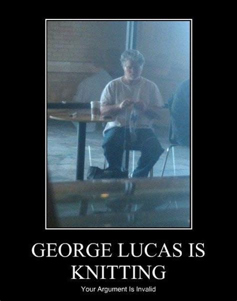 George Lucas Memes - george lucas is knitting your argument is invalid know your meme