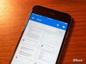 Google docs and sheets now iphone 6 and 6 plus ready imore for Google documents iphone