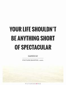Anything In Lif... Life Spectacular Quotes