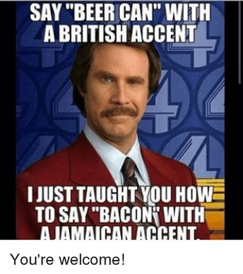 How Do You Say Memes - say beer can with a british accent i just taught you how to say bacon with you re welcome