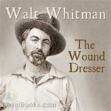 the wound dresser the wound dresser by walt whitman free at loyal books