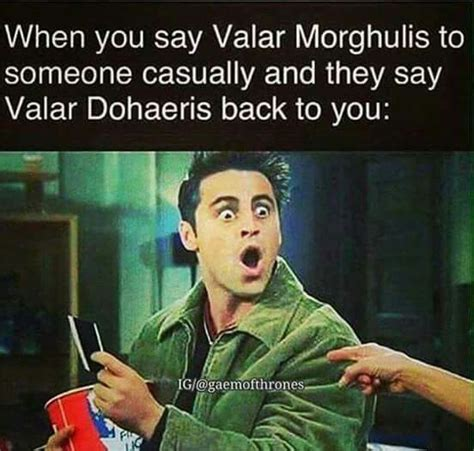 Say What You Meme Game - when you say quot valar morghulis quot to someone casually and they say quot valar dohaeris quot back to you