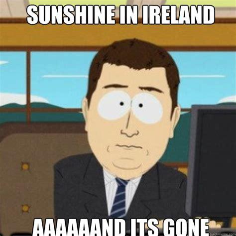 Ireland Memes - sunshine in ireland aaaaaand its gone misc quickmeme
