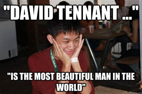 David Tennant Memes - quot david tennant quot quot is the most beautiful man in the world quot papa jian quickmeme