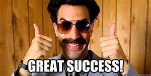 Great Success! - Borat - quickmeme