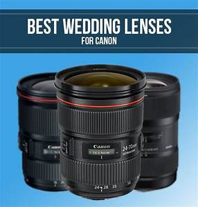 Best canon lenses for wedding photography smashing camera for Best lens for wedding photography canon