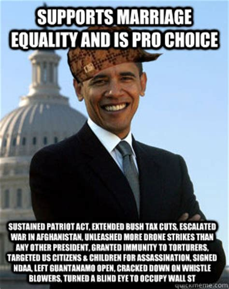 Marriage Equality Memes - supports marriage equality and is pro choice sustained patriot act extended bush tax cuts