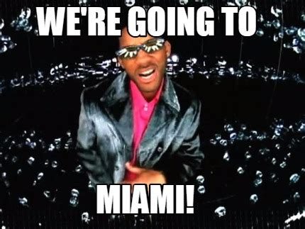 Miami Memes - meme creator we re going to miami meme generator at memecreator org