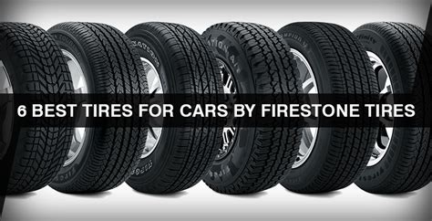 6 Best Tires For Cars By Firestone Tires