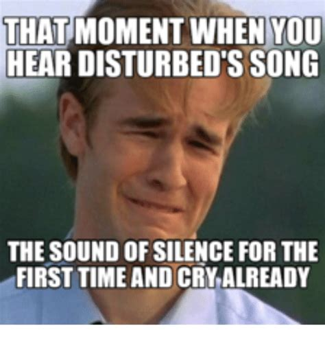 Sound Meme - that moment when you hear disturbed s song the sound of silence for the first time and cry
