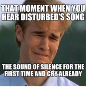 THAT MOMENT WHEN YOU HEAR DISTURBED S SONG THE SOUND OF ...