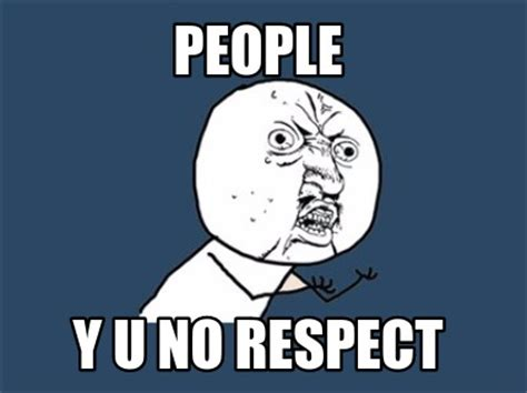 Y U No Meme Creator - meme creator people y u no respect meme generator at memecreator org