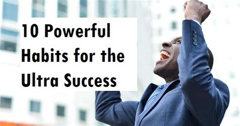 10 Powerful Habits For The Ultra Success