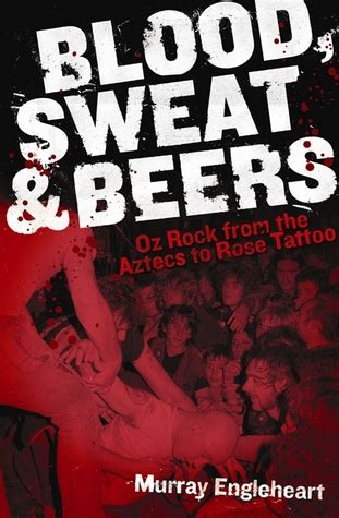 blood sweat beers oz rock   aztecs  rose tattoo  murray engleheart