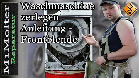 waschmaschine zerlegen anleitung frontblende 246 ffnen m1molter