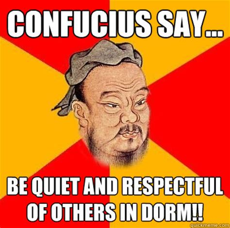 Respectful Memes - confucius say be quiet and respectful of others in dorm confucius says quickmeme