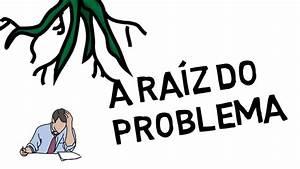 A Raiz Do Problema