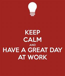 KEEP CALM AND HAVE A GREAT DAY AT WORK Poster | Venu ...