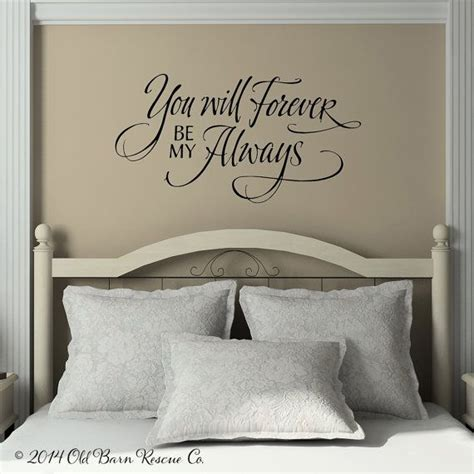 Master Bedroom Wall Decals Quotes by You Will Forever Be My Always Lettering You