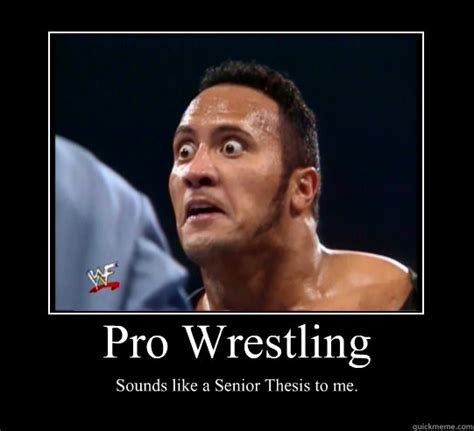 Pro Wrestling Memes - pro wrestling sounds like a senior thesis to me motivational poster