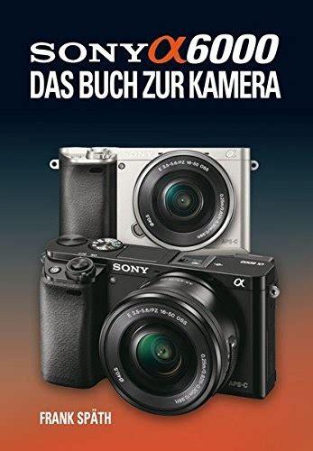 kamera zur überwachung sony alpha 6000 das buch zur kamera pdf kostenlos